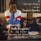 """An Extraordinary Recap: Insecure - """"Hella Perspective"""" (Feat. Dr. Joy Harden Bradford of Therapy For"""