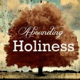 Abounding Holiness and Honor