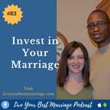 Episode 83 Invest In Your Marriage [Audio]