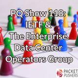 PQ Show 118: IETF & The Enterprise Data Center Operators Group