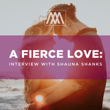 A Fierce Love: Interview with Shauna Shanks  - Podcast 182