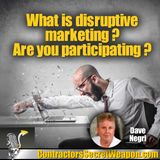 What is Disruptive Marketing? Are You Participating? episode 182