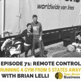 Episode 71: REMOTE CONTROL: Running Your Gym from 5 States Away, with Brian Lelli
