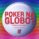 Poker na Globo: Tragédia ou Oportunidade?