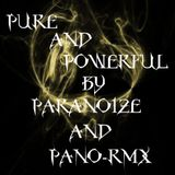PURE AND POWERFUL BY PARANOIZE AND PANO-RMX