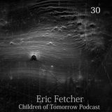 Children Of Tomorrow's Podcast 30 - Eric Fetcher
