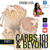 Episode #155: Carbs 101 & Beyond (Part 2)