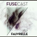 Fusecast #27 - FAUVRELLE (Inflagrante, Strings)