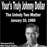 Yours Truly Johnny Dollar - The Unholy Two Matter (01-10-60)