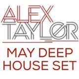 ALEX TAYLOR • MAY DEEP HOUSE SET