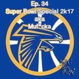 Ep. 34 - Super Bowl Special 2k17 aka Muf*cka