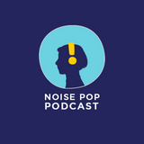 """Putting The """"Noise"""" Back In Noise Pop"""