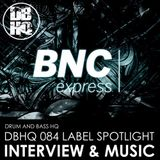 DBHQ 084 BNC Express Label Spotlight - Exclusive to Drum and Bass HQ