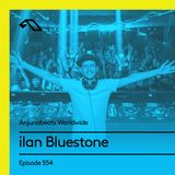 Anjunabeats Worldwide 554 with ilan Bluestone