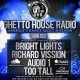 GHR - Ghetto House Radio - Bright Lights + Richard Vission & More - Show 553