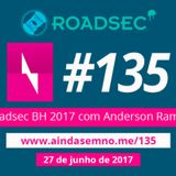 #135 –  Roadsec BH 2017 com Anderson Ramos