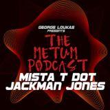 George Loukas Presents The METUM Podcast - Mista T Dot/Jackman Jones Guest Mix