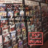 Comic Book Shops to Visit & New Amsterdam Citron - Day Drunk