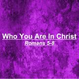 Who We Are In Christ #1 - Romans 5