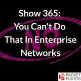 Show 365: You Can't Do That In Enterprise Networks