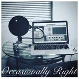 Occasionally Right Ep. 1 - Why Not Now