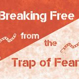Breaking Free from the Trap of Fear Introduction (Audio)
