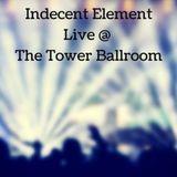Indecent Element Live @ The Tower Ballroom