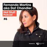 Hot Stuff 006 with Fernanda Martins aka Dot Chandler