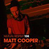 Mutual Respekt 108 with Matt Cooper