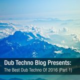 Dub Techno Blog Presents - The Best Dub Techno Of 2016 (Part 1)