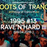 Roots Of Trance Anthology 1995 (Part 13 Rave'n'Hard III) (09.04.2016)