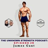 #09 James Cant - The Unknown Strength Podcast