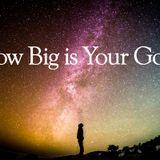 How Big Is Your God, Faith, Prayer?
