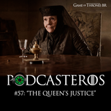 Podcasteros #57: The Queen's Justice