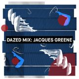 Dazed Mix: Jacques Greene