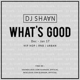 Whats Good? Dec-Jan17|-Hip Hop x RnB x Urban