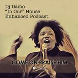 "Praise Him - ""In Our"" House Podcast"
