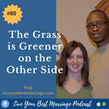 Episode 80 The Grass Is Greener On The Other Side [Audio]