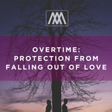 OVERTIME- Protection From Falling Out of Love: Podcast 107