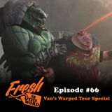 Episode #66: Van's Warped Tour Special