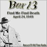 Box 13 - Find Me Find Death (04-24-49)