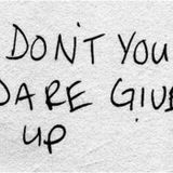 """DON'T GIVE UP"""