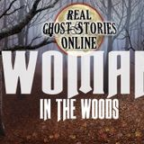 Woman In The Woods   Haunted, Paranormal, Supernatural