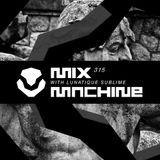 Mix Machine 315 (29 Mar 2017) With Lunatique Sublime
