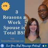 Episode 79 3 Reasons Why A WORK SPOUSE Is Total BS [Audio]