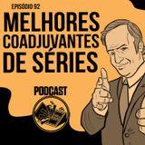 Melhores Personagens Coadjuvantes De Séries - Podcast 92