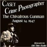 Casey Crime Photographer - The Chivalrous Gunman (08-14-47)