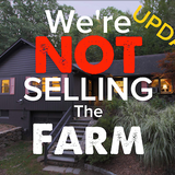 UPDATE: We're NOT selling the farm...