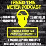 FEED THE METER EP 75 HONEST TALK GUEST @MEGANRYTE @DJJUANYTO @BILLYJUNE88 @UNEESMILES @BREAKINGLU