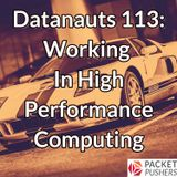 Datanauts 113: Working In High Performance Computing